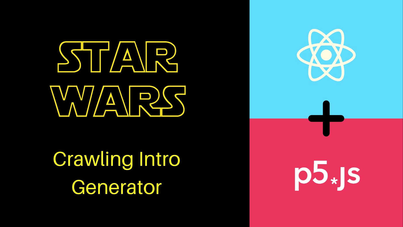 Making A Star Wars Intro Generator With React and p5.js